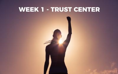 WEEK 1 – TRUST CENTER